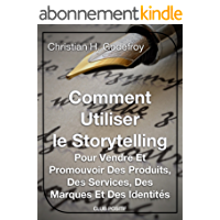 Comment utiliser le storytelling pour vendre et promouvoir des produits, des services, des marques et des identités: Le guide du débutant pour maîtriser (Copywriting et marketing internet t. 1)