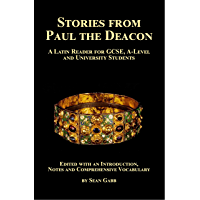 Stories from Paul the Deacon: A Latin Reader for GCSE,  A-Level and University Students: Edited with an Introduction, Notes and Comprehensive Vocabulary (English Edition)