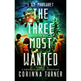 The Three Most Wanted: A Dystopian Novel about Survival, Friendship, and Hope (I Am Margaret Book 2)