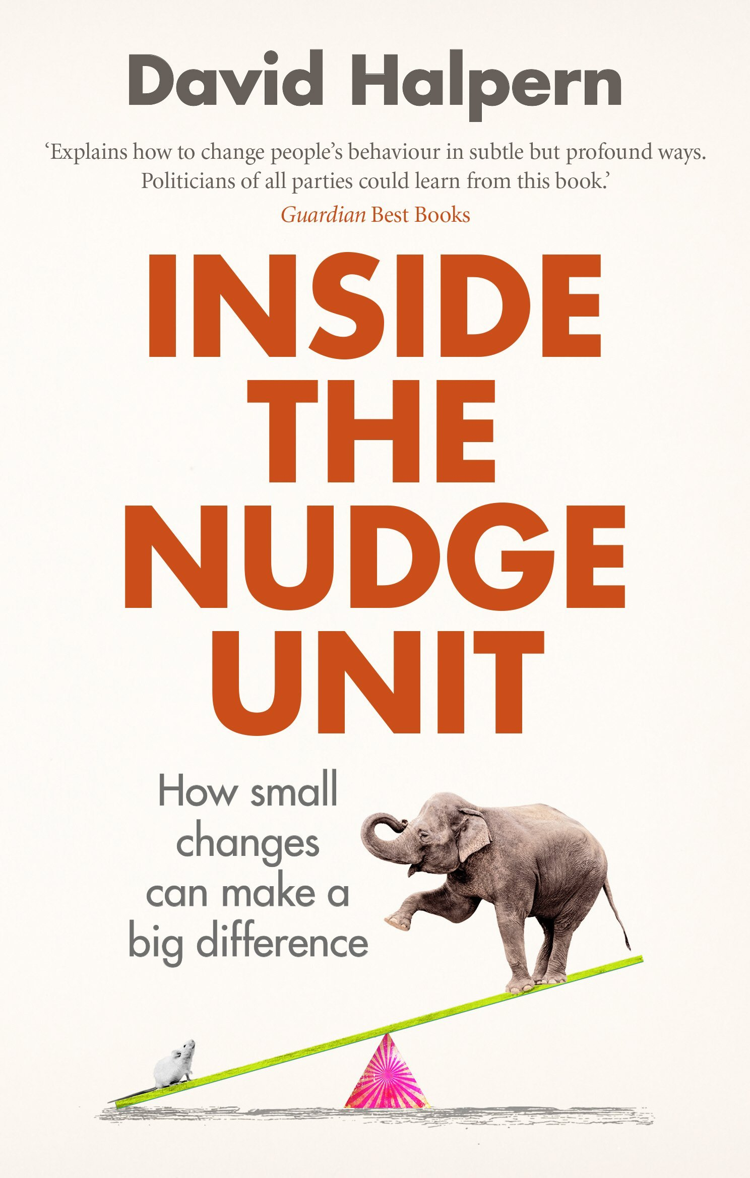 Inside the Nudge Unit: How small changes can make a big difference ...