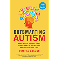 Outsmarting Autism, Updated and Expanded: Build Healthy Foundations for Communication, Socialization, and Behavior at All Ages (English Edition)