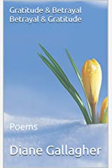 Gratitude & Betrayal Betrayal & Gratitude: Poems Kindle Edition