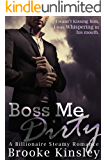 Boss Me Dirty (Boss Me Series, Book Two): (A Billioniare Steamy Romance Series)