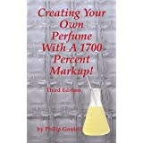 Creating Your Own Perfume With A 1700 Percent Markup!: Third Edition (Lightyears Book 4)