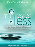 The Joy of less: Volume 3 - Purging: A step by step Guide to a Clutter Free Environment