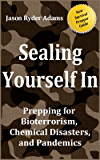 Sealing Yourself In: Prepping for Bioterrorism, Chemical Disasters, and Pandemics (The NEW Survival Prepper Guides Book 3)