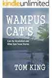 Wampus Cat's Cure for Alcoholism and Other East Texas Stories