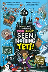 You Ain't Seen Nothing Yeti! (Nothing to see Here Hotel Book 2) Kindle Edition