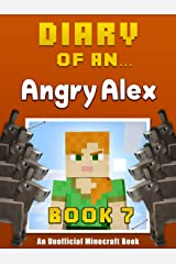 Diary of an Angry Alex: Book 7 [an unofficial Minecraft book] Kindle Edition