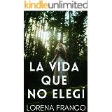 La vida que no elegí (Spanish Edition)