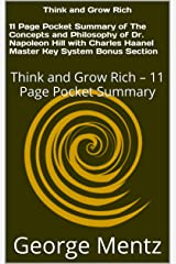 Think and Grow Rich – 11 Page Pocket Summary of The Concepts and Philosophy of Dr. Napoleon Hill with Charles Haanel Master Key System Bonus Section: Think and Grow Rich – 11 Page Pocket Summary Kindle Edition