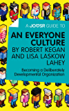 A Joosr Guide to... An Everyone Culture by Robert Kegan and Lisa Laskow Lahey: Becoming a Deliberately Developmental Organization (English Edition)