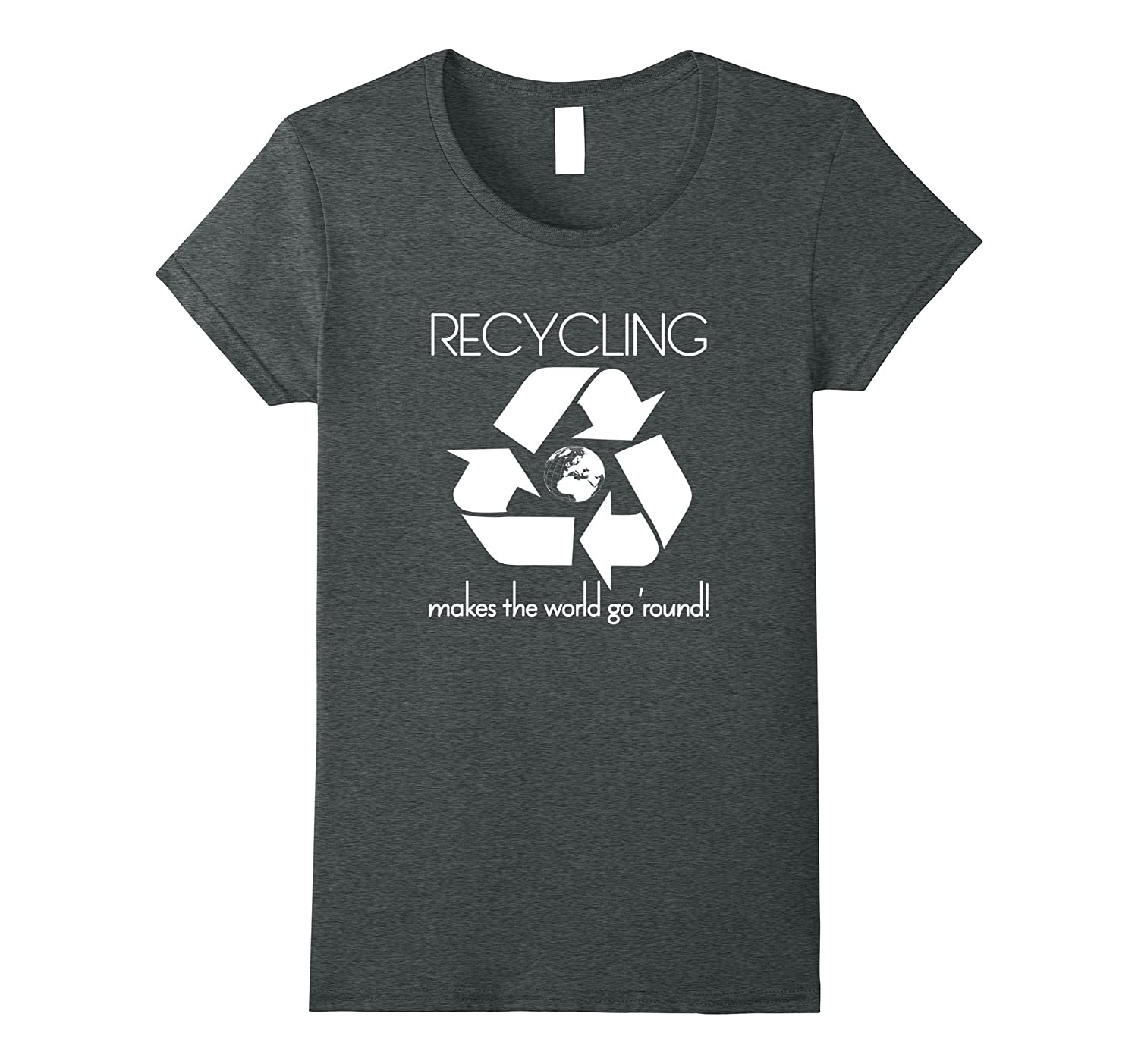 Recycling Makes the World Go Round Environmental T-Shirt