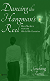 Dancing the Hangman's Reel: More Murders from the 18th and 19th Centuries