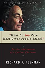 """What Do You Care What Other People Think?"": Further Adventures of a Curious Character Kindle Edition"