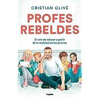Profes rebeldes: El reto de educar a partir de la realidad de los jóvenes (AUTOAYUDA SUPERACION)
