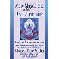Mary Magdalene and the Divine Feminine: Jesus' Lost Teachings on Woman (English Edition)