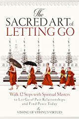 The Sacred Art of Letting Go: Walk 12 Steps with Spiritual Masters to Let Go of Past Relationships and Find Peace Today Kindle Edition