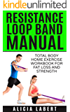 Resistance Loop Band Manual: Total Body Home Exercise Workbook for Fat Loss and Strength