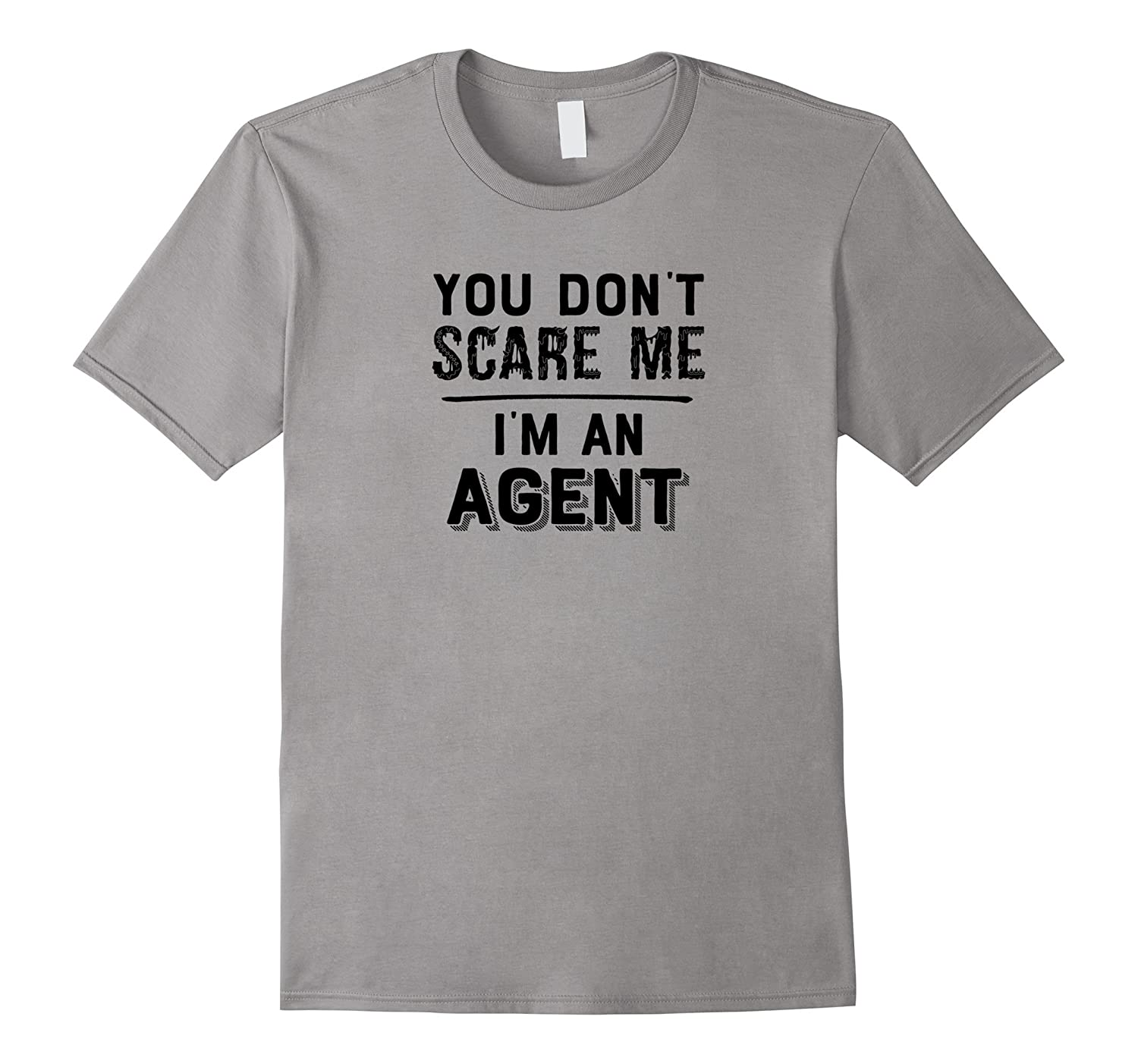 You Dont Scare Me Im an Agent T-Shirt  Halloween Shirt-TJ