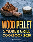 Wood Pellet Smoker Grill Cookbook 2020: The Ultimate Wood Pellet Grill Cookbook for You and Your Family: Quick and Easy…