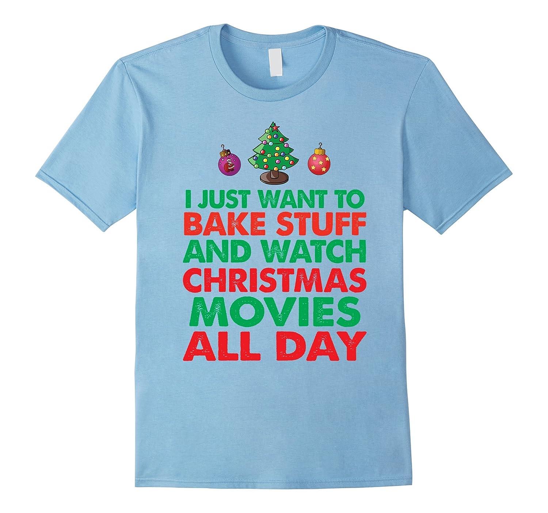 I Want To Bake And Watch Christmas Movies - Christmas Shirt-TD