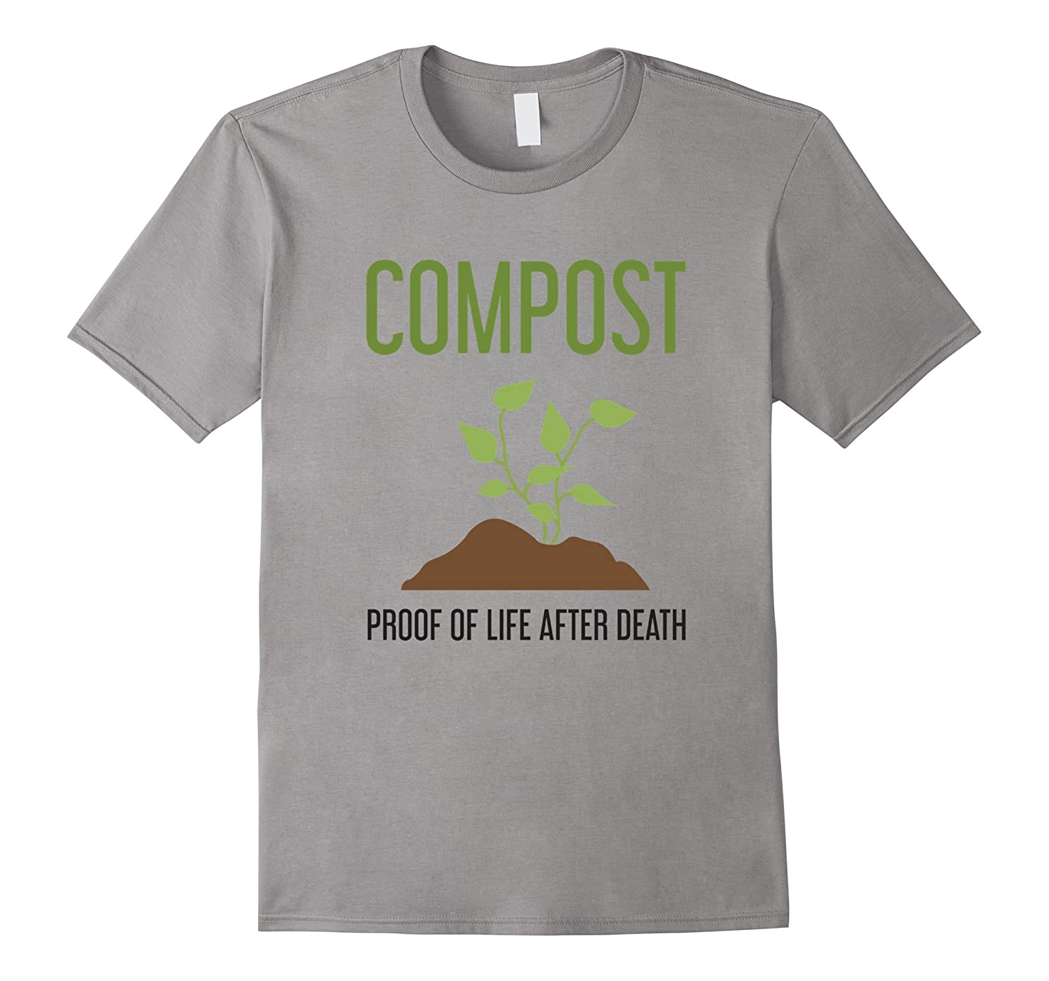 Compost Proof of Life After Death - I Love Gardening T-Shirt-TH