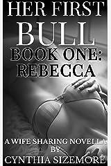 Her First Bull: Book 1 - Rebecca: A Wife Sharing Novella Kindle Edition