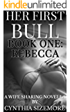Her First Bull: Book 1 - Rebecca: A Wife Sharing Novella