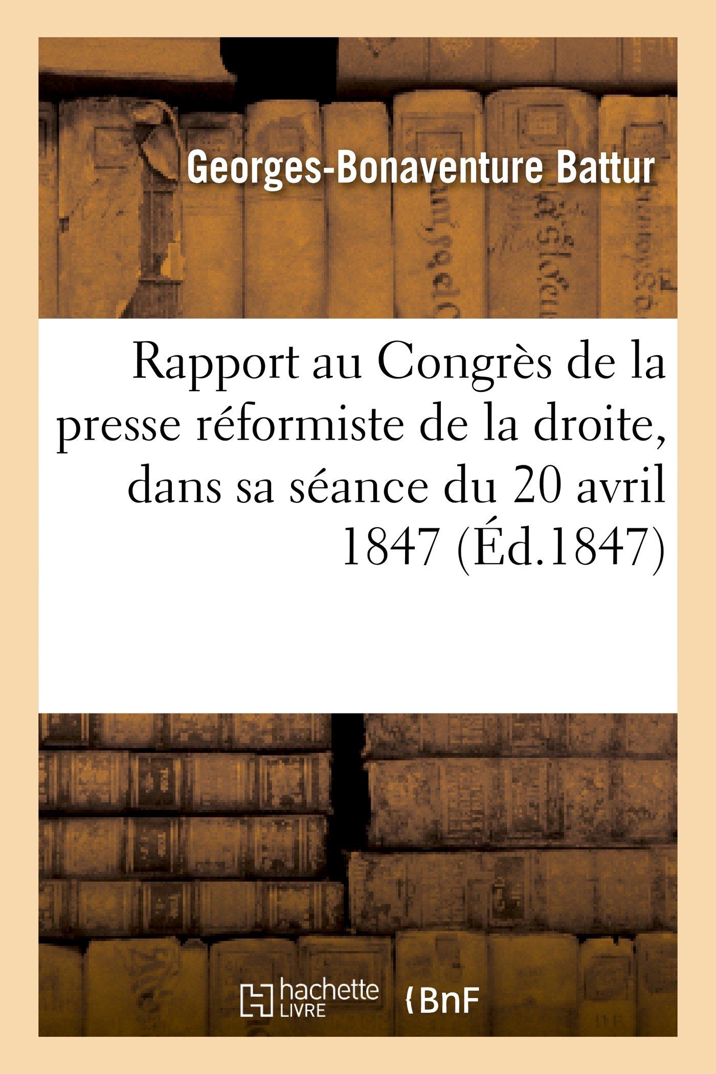 Download Rapport Au Congres de La Presse Reformiste de La Droite, Dans Sa Seance Du 20 Avril 1847 (Sciences Sociales) (French Edition) ebook
