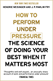 How to Perform Under Pressure: The Science of Doing Your Best When It Matters Most (English Edition)