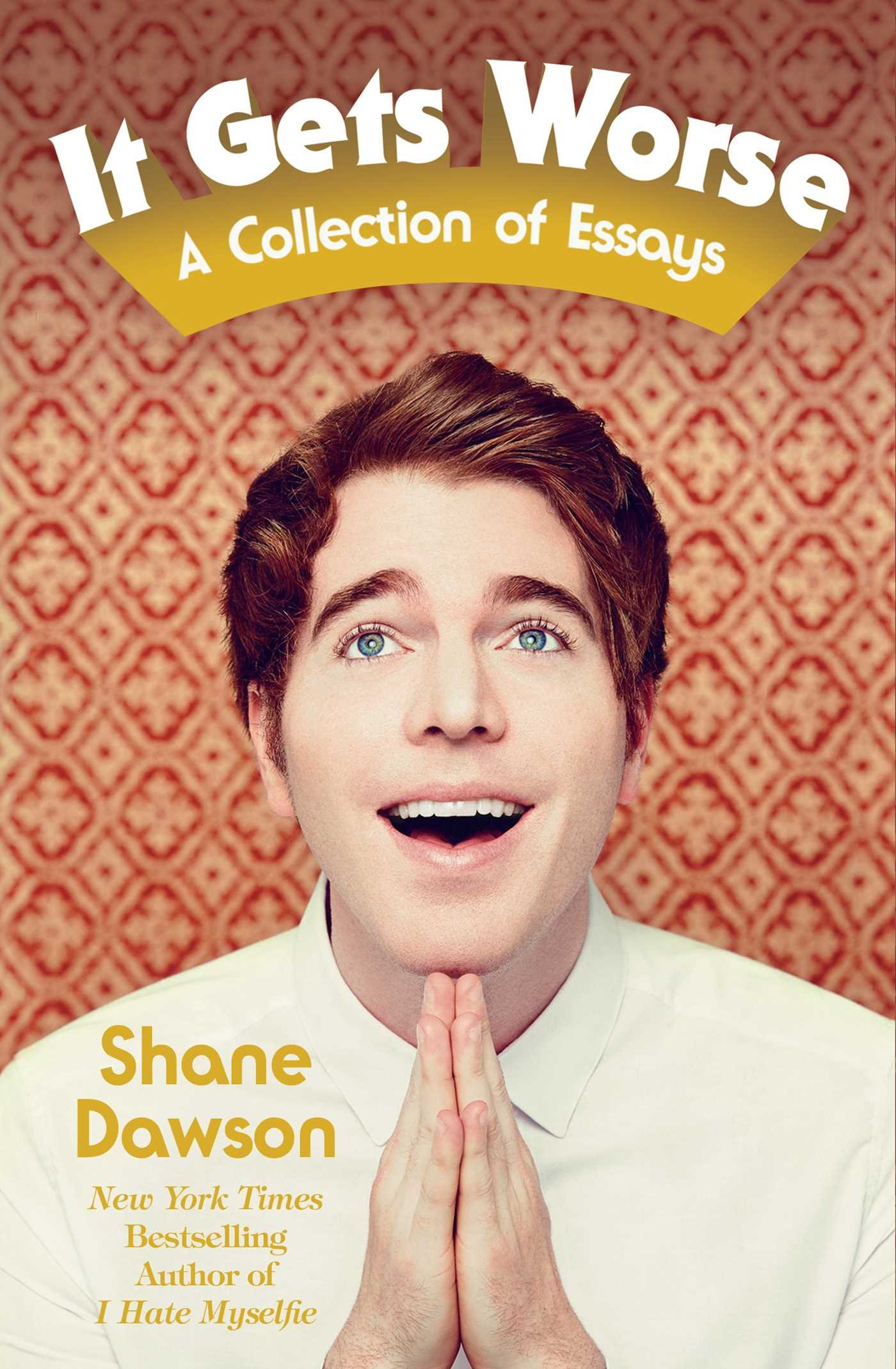 it gets worse a collection of essays shane dawson  it gets worse a collection of essays shane dawson 0001501132849 com books
