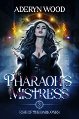 The Pharaoh's Mistress (Rise of the Dark Ones Trilogy Book 3) Kindle Edition