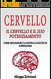 CERVELLO: Il Cervello e il suo potenziamento: come migliorare la nostra capacità di apprendere