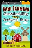 MINI FARMING : SUSTAINABILITY WITH A BACKYARD FARM (Self Sufficiency Living Book 1) (English Edition)