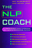 The NLP Coach: A Comprehensive Guide to Personal Well-Being and Professional Success