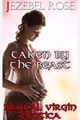 Taken by the Beast: Brutal Virgin Erotica (Erotic Monster Short Stories Book 1) Kindle Edition