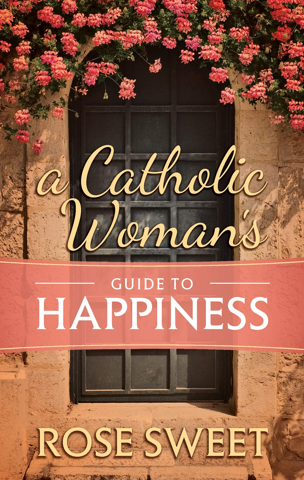 A Catholic Woman's Guide to Happiness