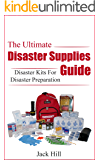 The Ultimate Disaster Supplies Guide: Disaster Kits For Disaster Preparation (Disaster Preparation, Disaster Supplies Book 1)