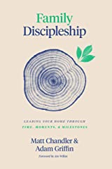 Family Discipleship: Leading Your Home through Time, Moments, and Milestones Kindle Edition