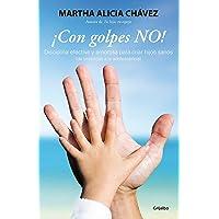 ¡Con golpes NO!: Disciplina efectiva y amorosa para criar hijos sanos (de preescolar a la adolesc