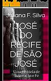 JOSÉ DO RECIFE DE SÃO JOSÉ: Uma história de Superação e Fé