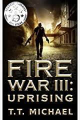 Fire War III: Uprising (Fire War Trilogy Book 3)