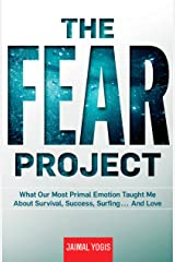 The Fear Project: What Our Most Primal Emotion Taught Me About Survival, Success, Surfing . . . and Love Kindle Edition