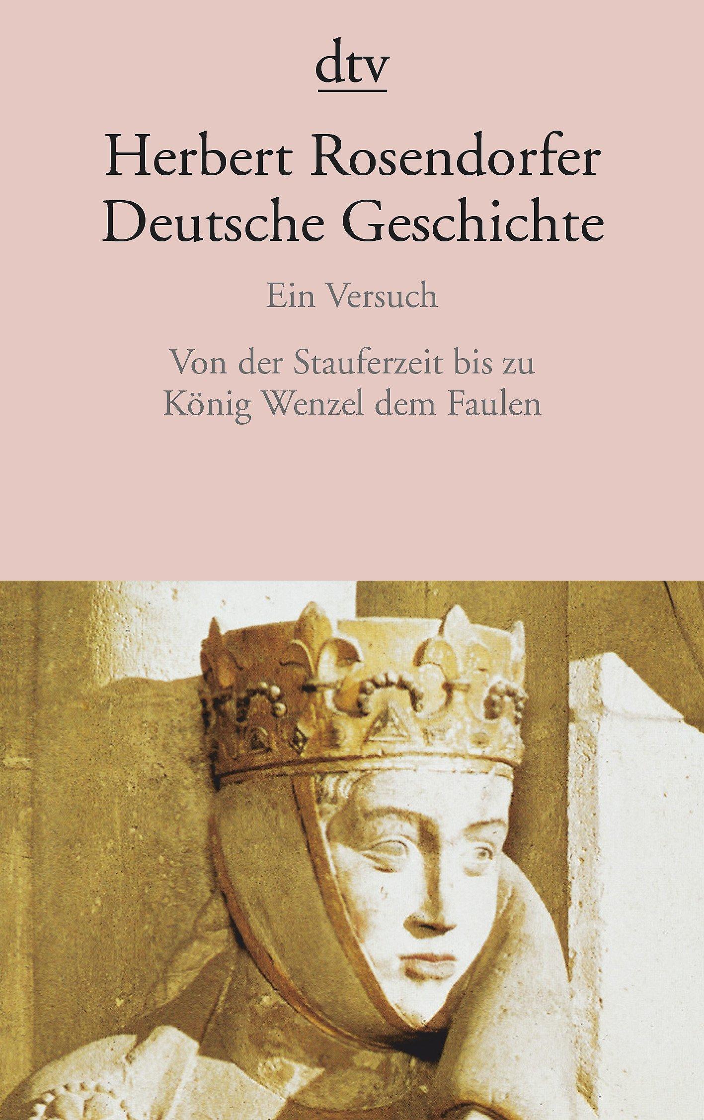 Deutsche Geschichte Ein Versuch: Von der Stauferzeit bis zu König Wenzel dem Faulen (dtv Literatur)