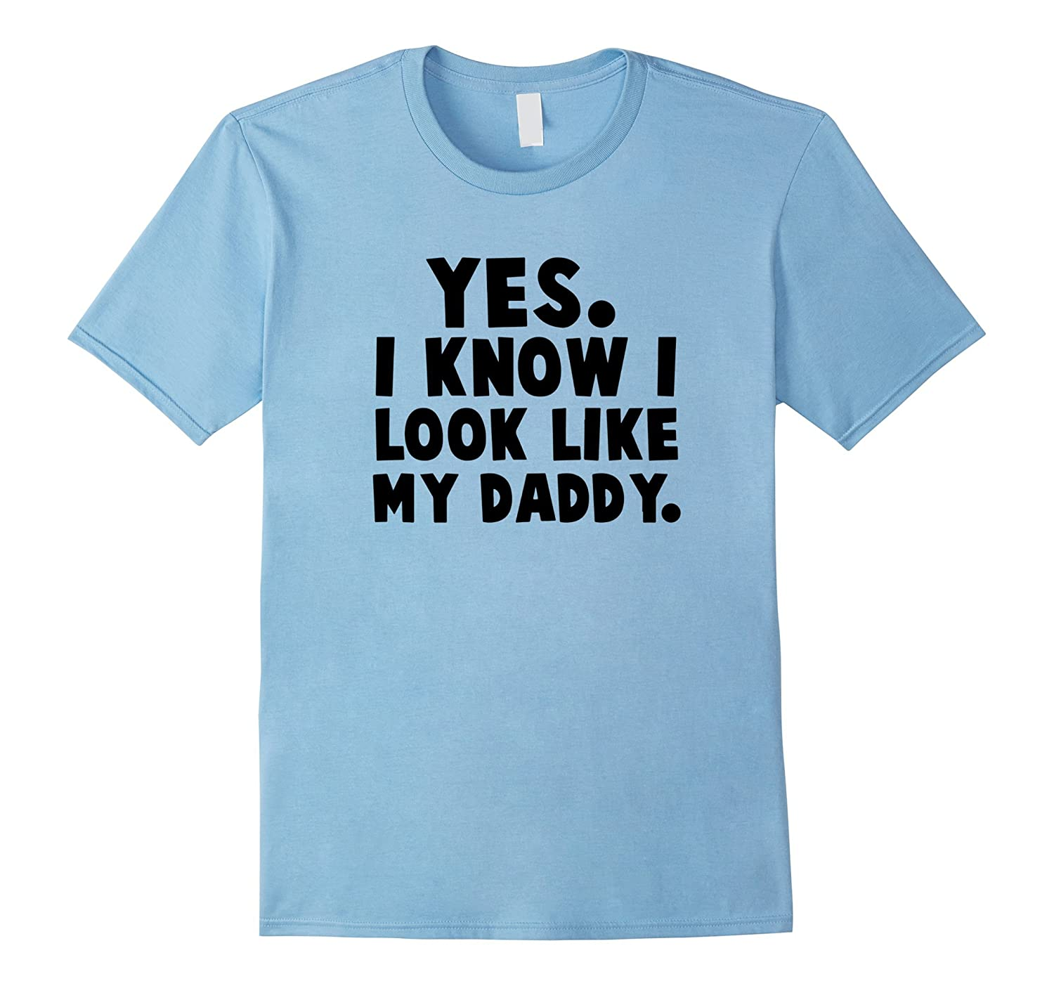 Yes I Know I Look Like My Daddy Shirt - Gift for Father-CD