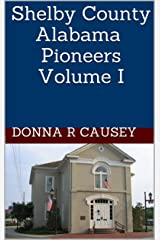 Shelby County Alabama Pioneers Volume I Kindle Edition
