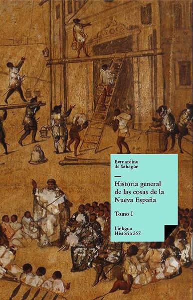 Historia general de las cosas de la Nueva España I eBook: de Sahagún, Bernardino: Amazon.es: Tienda Kindle