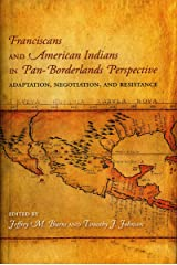 Franciscans and American Indians in Pan- Borderlands Perspective: Adaptation, Negotiation, and Resistance Hardcover