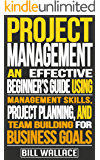 Project Management: An Effective Beginner's Guide Using Management Skills, Project Planning, and Team Building For Business Goals (Project Management For ... Consulting, Manage Team) (English Edition)